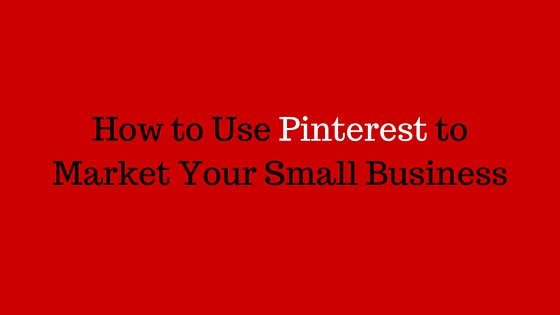 Using Pinterest for Small Business Marketing