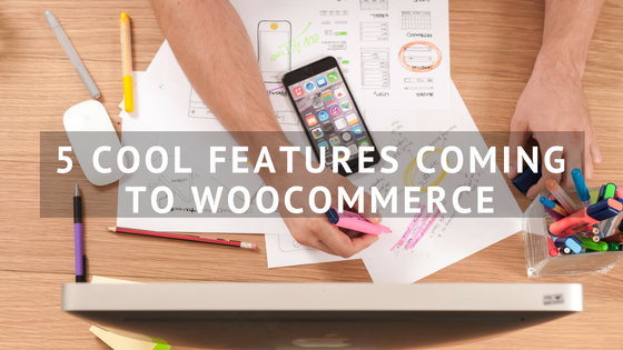 5 Cool Features Coming to WooCommerce | TheeHouston Agency