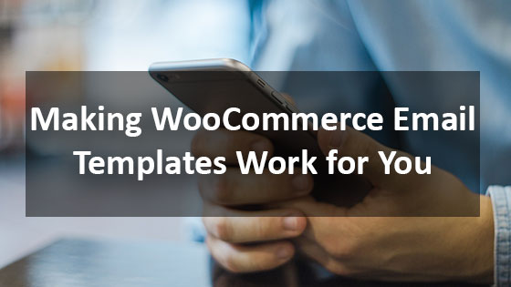 Making WooCommerce Email Templates Work for You - Houston ecommerce marketing and design