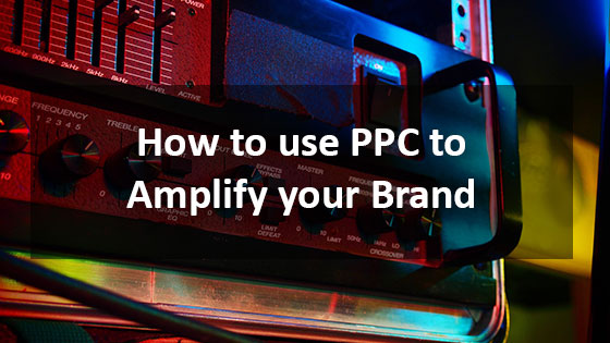 How to use PPC to Amplify your Brand - Houston Web Design Agency