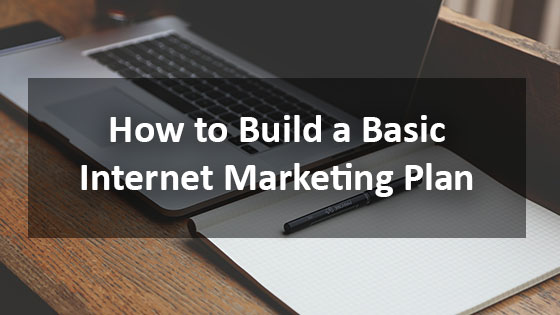 How to Build a Basic Internet Marketing Plan - Houston Web Design Agency