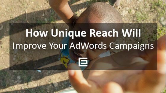How Unique Reach Will Improve Your Google AdWords Campaigns - Houston Web Design Agency