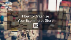 How to Organize Your Ecommerce Store