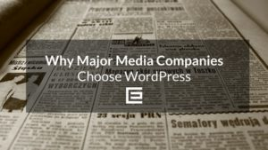 Why major media companies choose wordpress